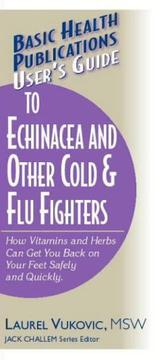User's Guide to Echinacea and Other Cold & Flu Fighters (Basic Health Publications User's Guide) PDF