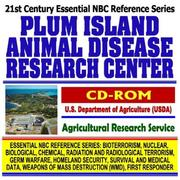21st Century Complete Guide to the Plum Island Animal Disease Research Center, U.S. Department of Agriculture (USDA), Agricultural Research Service (Essential ... Destruction WMD, First Responder CD-ROM) PDF