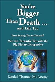 You're Bigger Than Death . . .and Life Too by Daniel Thomas McAneny