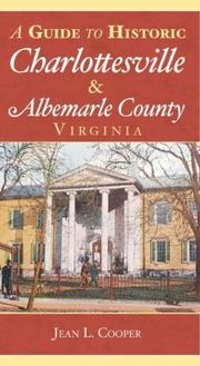 A Guide to Historic Charlottesville and Albemarle County, Virginia by Jean L. Cooper
