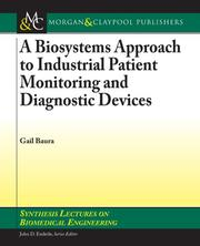 A Biosystems Approach to Industrial Patient Monitoring and Diagnostic Devices (Synthesis Lectures on Biomedical Engineering) by Gail Baura