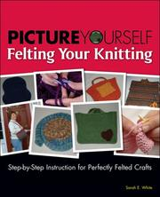 Picture yourself felting your knitting by Sarah E. White