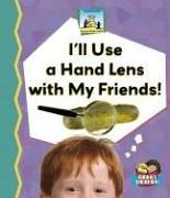I'll Use a Hand Lens With My Friends! (Science Made Simple) PDF