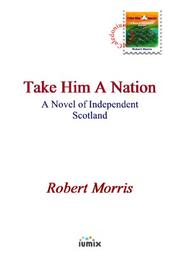 Take Him a Nation by Robert Morris