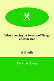 Cover of: What is coming.   A Forecast of Things after the War by H. G. Wells