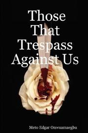 Those That Trespass Against Us by Meto, Edgar Onwuamaegbu