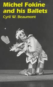 Michel Fokine &amp; his ballets by Cyril W. Beaumont