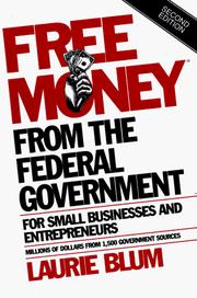 Cover of: Free money from the federal government for small businesses and entrepreneurs by Blum, Laurie., Laurie Blum