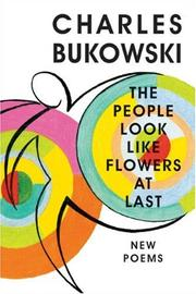 Cover of: The People Look Like Flowers At Last by Charles Bukowski