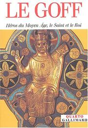 Cover of: Héros du Moyen Age, le Saint et le Roi by Jacques Le Goff
