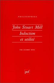 John Stuart Mill, induction et utilit by Gilbert Boss