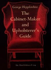 The cabinet-maker and upholsterer&#39;s guide by A. Hepplewhite and Co.