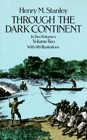Through the dark continent, or, The sources of the Nile around the great lakes of Equatorial Africa and down the Livingstone River to the Atlantic Ocean by Stanley, Henry M.