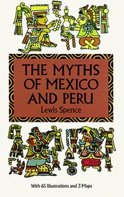 The myths of Mexico & Peru by Spence, Lewis, Lewis Spence
