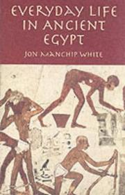 Everyday Life in Ancient Egypt by Jon Ewbank Manchip White