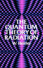 The quantum theory of radiation by Walter Heitler