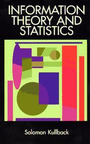 Information theory and statistics by Solomon Kullback