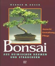 Bonsai aus heimischen Bäumen und Sträuchern. Anzucht, Gestaltung, Pflege.