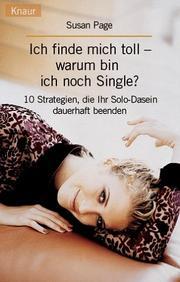 Ich finde mich toll - warum bin ich noch Single? 10 Strategien, die Ihr Solo- Dasein dauerhaft beenden PDF