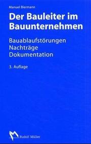 Der Bauleiter im Bauunternehmen. Baubetriebliche Grundlagen und Bauabwicklung.