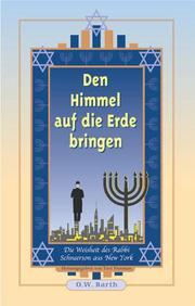 Den Himmel auf die Erde bringen. Sonderausgabe. Die Weisheit des Rabbi Schneerson aus New York.