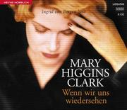 Cover of: Wenn wir uns wiedersehen. 3 Cassetten by Mary Higgins Clark