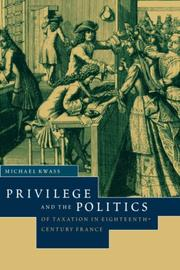 Privilege and the Politics of Taxation in Eighteenth-Century France by Michael Kwass