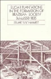 Sugar Plantations in the Formation of Brazilian Society by Stuart B. Schwartz