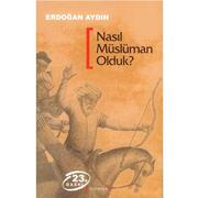 Nasl Mslman olduk? by Erdoan Aydn