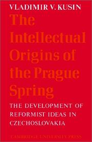 The Intellectual origins of the Prague spring by Vladimir V. Kusin