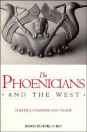 The Phoenicians and the West by Maria Eugenia Aubet