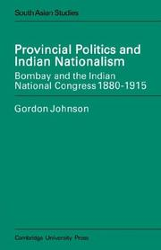 Provincial politics and Indian nationalism by Johnson, Gordon Ph. D.