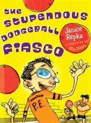 The stupendous dodgeball fiasco by Janice Repka