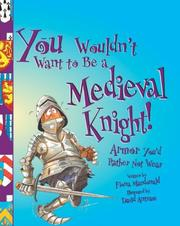 Cover of: You wouldn't want to be a medieval knight! by Fiona Macdonald