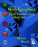 Astonishing Web Graphics With Kai&#39;s Powertools And Plug-Ins by David D. Busch