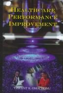 Healthcare performance improvement by Vincent K. Omachonu