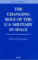The changing role of the U.S. military in space by Daniel Gonzales
