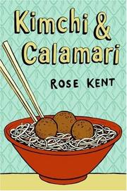 Kimchi &amp; Calamari by Rose Kent