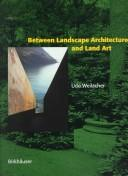Zwischen Landschaftsarchitektur und Land Art by Udo Weilacher