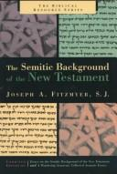 The Semitic background of the New Testament by Fitzmyer, Joseph A.