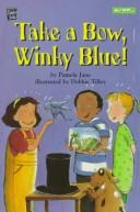 Cover of: Take a bow, Winky Blue! by Pamela Jane