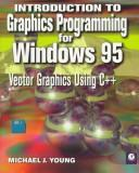 Introduction to Graphics Programming for Windows 95 by Michael J. Young