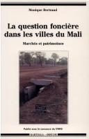 La question fonciere dans les villes du Mali by Bertrand, Monique geographe.
