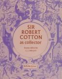 Sir Robert Cotton as collector by Wright, C. J.