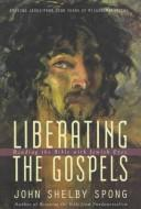 Liberating the Gospels by John Shelby Spong