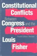 Constitutional conflicts between Congress and the President by Louis Fisher