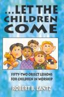 ...Let the Children Come by Robert B. Lantz