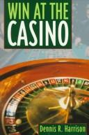 Win at the casino by Dennis R. Harrison