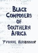 Black composers of Southern Africa by Yvonne Huskisson