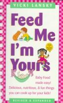 Feed Me, I&#39;m Yours by Vicki Lansky